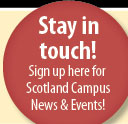 Stay in Touch! Sign up here for Scotland Campus News & Events!